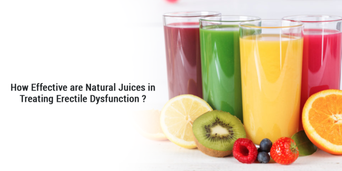 How effective are Natural juices in treating Erectile Dysfunction