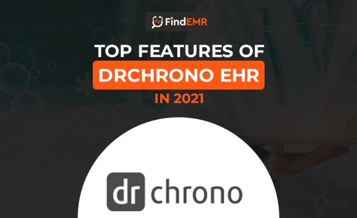 Top Features of DrChrono EHR Software in 2021